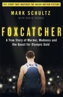 Schultz, Mark, Thomas, David - Foxcatcher: A True Story of Murder, Madness and the Quest for Olympic Gold - 9780241971994 - V9780241971994