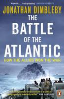 Dimbleby, Jonathan - The Battle of the Atlantic: How the Allies Won the War - 9780241972106 - V9780241972106