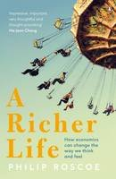 Roscoe, Philip - A Richer Life: How Economics Can Change the Way We Think and Feel - 9780241972724 - V9780241972724