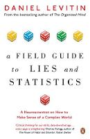 Levitin, Daniel - A Field Guide to Lies and Statistics: A Neuroscientist on How to Make Sense of a Complex World - 9780241974872 - V9780241974872