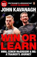 Kavanagh, John - Win or Learn: MMA, Conor McGregor and Me: A Trainer's Journey - 9780241977682 - V9780241977682