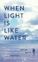McCloskey, Molly - When Light Is Like Water - 9780241978221 - 9780241978221