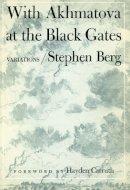 Berg, Stephen - With Akhmatova at the Black Gates - 9780252008344 - V9780252008344