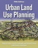 Berke, Philip; Godschalk, David R.; Kaiser, Edward J. - Urban Land Use Planning - 9780252030796 - V9780252030796