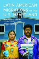 Allegro, Linda, Wood, Andrew Grant - Latin American Migrations to the U.S. Heartland: Changing Social Landscapes in Middle America (Working Class in American History) - 9780252037665 - V9780252037665