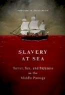 Mustakeem, Sowande M - Slavery at Sea: Terror, Sex, and Sickness in the Middle Passage (New Black Studies Series) - 9780252040559 - V9780252040559