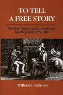 Andrews, William L. - To Tell a Free Story - 9780252060335 - V9780252060335