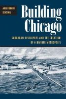 Keating, Ann Durkin - Building Chicago: Suburban Developers and the Creation of a Divided Metropolis - 9780252070556 - V9780252070556