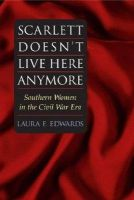 Edwards, Laura F. - Scarlett Doesn't Live Here Anymore: SOUTHERN WOMEN IN THE CIVIL WAR ERA (Women in American History) - 9780252072185 - V9780252072185