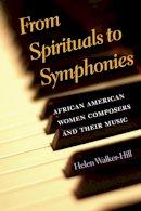 Walker-Hill, Helen - From Spirituals to Symphonies - 9780252074547 - V9780252074547