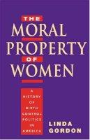 Gordon, Linda - The Moral Property of Women. A History of Birth Control Politics in America.  - 9780252074592 - V9780252074592