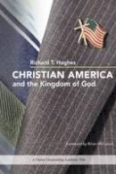 Hughes, Richard T. - Christian America and the Kingdom of God - 9780252078897 - V9780252078897