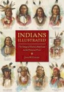 Coward, John M - Indians Illustrated: The Image of Native Americans in the Pictorial Press (History of Communication) - 9780252081712 - V9780252081712
