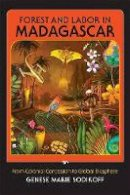 Sodikoff, Genese Marie - Forest and Labor in Madagascar - 9780253005779 - V9780253005779