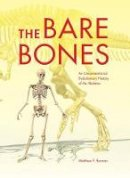 Bonnan, Matthew F. - The Bare Bones. An Unconventional Evolutionary History of the Skeleton.  - 9780253018328 - V9780253018328