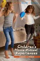 Ilari, Beatriz; Young, Susan - Children's Home Musical Experiences Across the World - 9780253022004 - V9780253022004