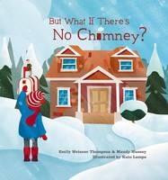 Thompson, Emily Weisner, Hussey, Mandy - But What If There's No Chimney? - 9780253023926 - V9780253023926