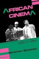 Diawara, Manthia - African Cinema: Politics and Culture (Blacks in the Diaspora) - 9780253207074 - V9780253207074