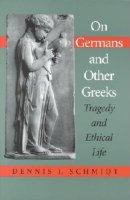 Schmidt, Dennis J. - On Germans and Other Greeks - 9780253214430 - V9780253214430