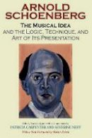 Schoenberg, Arnold - The Musical Idea and the Logic, Technique and Art of Its Presentation - 9780253218353 - V9780253218353