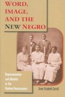Carroll, Anne Elizabeth - Word, Image, and the New Negro: Representation and Identity in the Harlem Renaissance (Blacks in the Diaspora) - 9780253219190 - V9780253219190
