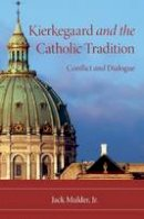 Mulder, Jack - Kierkegaard and the Catholic Tradition - 9780253222367 - V9780253222367