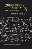 Peirce, Charles S.; Dauben, Joseph Warren. Ed(s): Moore, Matthew E. - Philosophy of Mathematics - 9780253222657 - V9780253222657