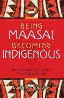 Hodgson, Dorothy L. - Being Maasai, Becoming Indigenous - 9780253223050 - V9780253223050