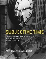 Arstila, Valtteri, Lloyd, Dan - Subjective Time: The Philosophy, Psychology, and Neuroscience of Temporality - 9780262019941 - V9780262019941