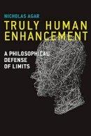 Agar, Nicholas - Truly Human Enhancement: A Philosophical Defense of Limits (Basic Bioethics) - 9780262026635 - V9780262026635