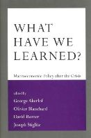 Akerlof, George A., Blanchard, Olivier J., Romer, David, Stiglitz, Joseph E. - What Have We Learned?: Macroeconomic Policy after the Crisis - 9780262027342 - V9780262027342