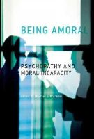 Schramme, Thomas - Being Amoral: Psychopathy and Moral Incapacity (Philosophical Psychopathology) - 9780262027915 - V9780262027915