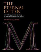 Shaw, Paul - The Eternal Letter: Two Millennia of the Classical Roman Capital (Codex Studies in Letterforms) - 9780262029018 - V9780262029018