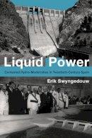Swyngedouw, Erik - Liquid Power: Contested Hydro-Modernities in Twentieth-Century Spain (Urban and Industrial Environments) - 9780262029032 - V9780262029032