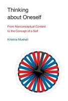 Musholt, Kristina - Thinking about Oneself: From Nonconceptual Content to the Concept of a Self - 9780262029209 - V9780262029209
