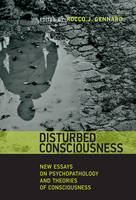 Gennaro, Rocco J. - Disturbed Consciousness: New Essays on Psychopathology and Theories of Consciousness (Philosophical Psychopathology) - 9780262029346 - V9780262029346