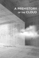 Hu, Tung-Hui - A Prehistory of the Cloud - 9780262029513 - V9780262029513