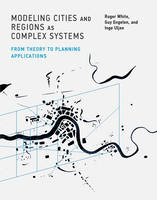 White, Roger, Engelen, Guy, Uljee, Inge - Modeling Cities and Regions as Complex Systems: From Theory to Planning Applications - 9780262029568 - V9780262029568