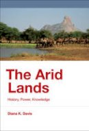 Davis, Diana K. - The Arid Lands: History, Power, Knowledge (History for a Sustainable Future) - 9780262034524 - V9780262034524