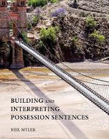 Myler, Neil - Building and Interpreting Possession Sentences (MIT Press) - 9780262034913 - V9780262034913