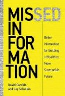 Sarokin, David, Schulkin, Jay - Missed Information: Better Information for Building a Wealthier, More Sustainable Future (MIT Press) - 9780262034920 - V9780262034920