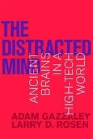 Gazzaley, Adam, Rosen, Larry D. - The Distracted Mind: Ancient Brains in a High-Tech World (MIT Press) - 9780262034944 - V9780262034944