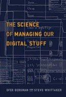 Bergman, Ofer, Whittaker, Steve - The Science of Managing Our Digital Stuff (MIT Press) - 9780262035170 - V9780262035170