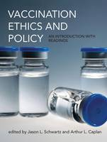 Schwartz, Jason L., Caplan, Arthur L. - Vaccination Ethics and Policy: An Introduction with Readings (Basic Bioethics) - 9780262035330 - V9780262035330