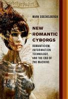 Coeckelbergh, Mark - New Romantic Cyborgs: Romanticism, Information Technology, and the End of the Machine (MIT Press) - 9780262035460 - V9780262035460