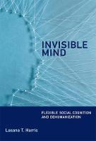 Harris, Lasana T. - Invisible Mind: Flexible Social Cognition and Dehumanization (MIT Press) - 9780262035965 - V9780262035965