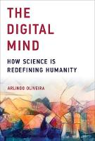 Oliveira, Arlindo - The Digital Mind: How Science Is Redefining Humanity (MIT Press) - 9780262036030 - V9780262036030