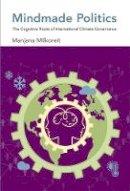 Milkoreit, Manjana - Mindmade Politics: The Cognitive Roots of International Climate Governance (MIT Press) - 9780262036306 - V9780262036306