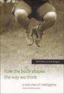 Pfeifer, Rolf; Bongard, Josh - How the Body Shapes the Way We Think - 9780262162395 - V9780262162395