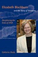 Brady, Catherine - Elizabeth Blackburn and the Story of Telomeres - 9780262512459 - V9780262512459